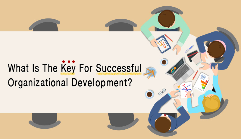 What Is The Key For Successful Organizational Development?